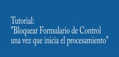 Bloquear Formulario al Iniciar Proceso